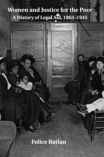 women-and-justice-for-the-poor-a-history-of-legal-aid-1863-1945-studies-in-legal-history