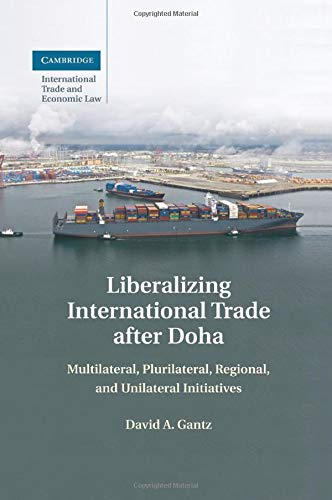 liberalizing-international-trade-after-doha-multilateral-plurilateral-regional-and-unilateral-initiatives-cambridge-international-trade-and-economic-law