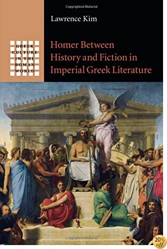 THomer between History and Fiction in Imperial Greek Literature (Greek Culture in the Roman World)