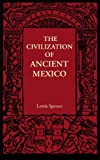Spence, Lewis: The Civilization of Ancient Mexico
