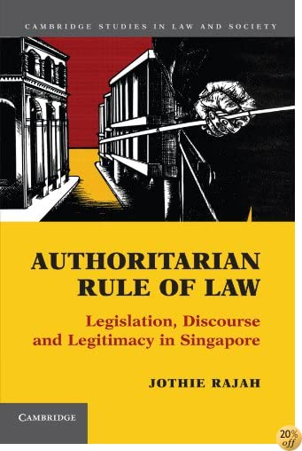 TAuthoritarian Rule of Law: Legislation, Discourse and Legitimacy in Singapore (Cambridge Studies in Law and Society)