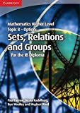 Fannon, Paul: Mathematics Higher Level for the IB Diploma Option Topic 8 Sets, Relations and Groups