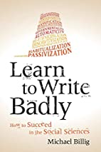 Learn to Write Badly: How to Succeed in the…
