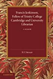 Stewart, H. F.: Francis Jenkinson: Fellow of Trinity College Cambridge and University Librarian