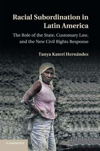 racial-subordination-in-latin-america-the-role-of-the-state-customary-law-and-the-new-civil-rights-response