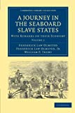 Olmsted, Frederick Law: A Journey in the Seaboard Slave States: With Remarks on their Economy (Cambridge Library Collection - North American History)