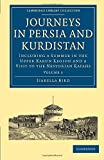 Bird, Isabella: Journeys in Persia and Kurdistan: Volume 1: Including a Summer in the Upper Karun Region and a Visit to the Nestorian Rayahs (Cambridge Library Collection - Travel, Middle East and Asia Minor)