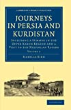 Bird, Isabella: Journeys in Persia and Kurdistan: Volume 2: Including a Summer in the Upper Karun Region and a Visit to the Nestorian Rayahs (Cambridge Library Collection - Travel, Middle East and Asia Minor)