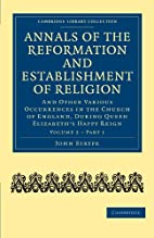 Annals of the Reformation and Establishment…