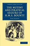 Barrow, John: The Mutiny and Piratical Seizure of HMS <EM>Bounty</EM> (Cambridge Library Collection - Naval and Military History)