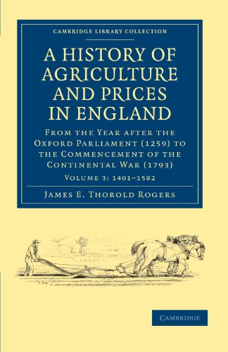 a-history-of-agriculture-and-prices-in-england-from-the-year-after-the-oxford-parliament-1259-to-the-commencement-of-the-continental-war-1793-british-and-irish-history-general