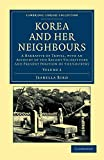 Bird, Isabella: Korea and her Neighbours: A Narrative of Travel, with an Account of the Recent Vicissitudes and Present Position of the Country (Cambridge Library ... - Travel and Exploration in Asia) (Volume 2)