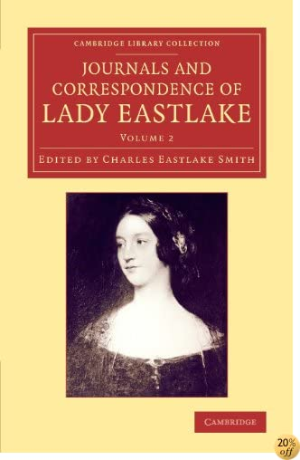 Journals and Correspondence of Lady Eastlake: With Facsimiles of her Drawings and a Portrait (Cambridge Library Collection - Art and Architecture) (Volume 2)