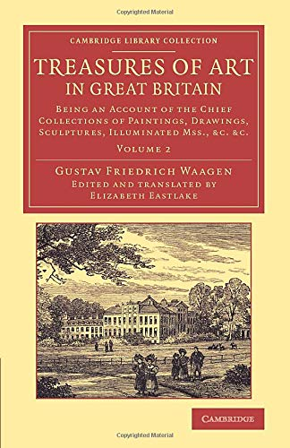 treasures-of-art-in-great-britain-being-an-account-of-the-chief-collections-of-paintings-drawings-sculptures-illuminated-mss-cambridge-library-collection-art-and-architecture-volume-2