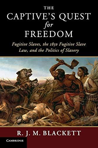 the-captives-quest-for-freedom-fugitive-slaves-the-1850-fugitive-slave-law-and-the-politics-of-slavery-slaveries-since-emancipation