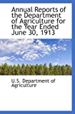 Department of Agriculture, U.S.: Annual Reports of the Department of Agriculture for the Year Ended June 30, 1913