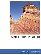 Calvin on secret providence by Jean Calvin