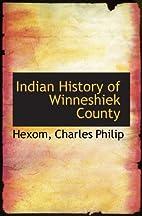 Indian History of Winneshiek County by Hexom…