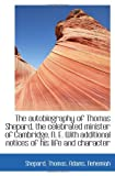 Thomas, Shepard: The autobiography of Thomas Shepard, the celebrated minister of Cambridge, N. E. With additional not
