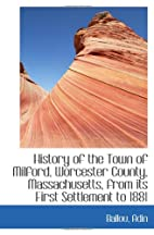 History of the Town of Milford, Worcester…