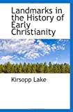 Lake, Kirsopp: Landmarks in the History of Early Christianity