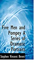 Five Men and Pompey A Series of Dramatic…