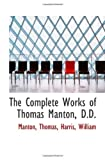 Thomas, Manton: The Complete Works of Thomas Manton, D.D.