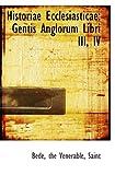 Bede, .: Historiae Ecclesiasticae: Gentis Anglorum Libri III, IV