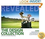 The Design Collection Revealed: Adobe InDesign CS5, Photoshop CS5 and Illustrator CS5 (Adobe Creative Suite)