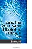 Galilei, Galileo: Galileo: Prose Scelte a Mostrare il Metodo di lui, la Dottrina, lo Stile