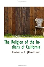 The Religion of the Indians of California by…