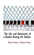The Life and Adventures of a Quaker Among…