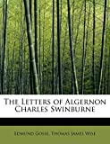 Gosse, Edmund: The Letters of Algernon Charles Swinburne
