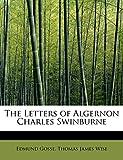 Gosse, Edmund: The Letters of Algernon Charles Swinburne