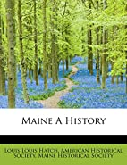 Maine: A History by Louis Clinton Hatch