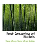 Randolph, Thomas Jefferson: Memoir Correspondence and Miscellanies