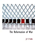 Fuller, J.F C: The Reformation of War