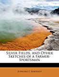 BADDATA: Silver Fields, and Other Sketches of a Farmer-Sportsman