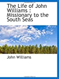 Williams, John: The Life of John Williams: Missionary to the South Seas