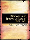 Friswell, James Hain: Diamonds and Spades; A Story of Two Lives