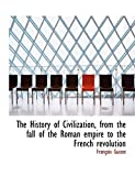 Guizot, François: The History of Civilization, from the fall of the Roman empire to the French revolution
