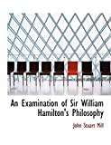 Mill, John Stuart: An Examination of Sir William Hamilton's Philosophy