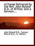 Ryland, John: A Charge Delivered by the Rev. John Ryland D.D. of Briftol; and a Sermon...