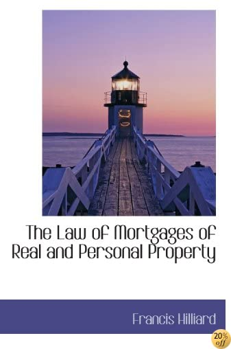 The Law of Mortgages of Real and Personal Property