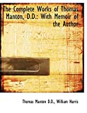 Manton, Thomas: The Complete Works of Thomas Manton, D.D.: With Memoir of the Author