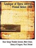 Sonneck, Oscar George Theodore: Catalogue of Opera Librettos Printed Before 1800