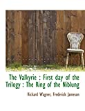 Wagner, Richard: The Valkyrie: First day of the Trilogy : The Ring of the Niblung