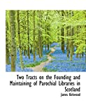 Kirkwood, James: Two Tracts on the Founding and Maintaining of Parochial Libraries in Scotland