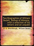 Bedell, William: Two Biographies of William Bedell, Bishop of Kilmore, with a selection of his letters and an unpubli