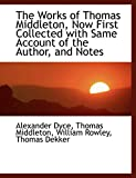 Dyce, Alexander: The Works of: Thomas Middleton, Now First Collected with Same Account of the Author, and Notes